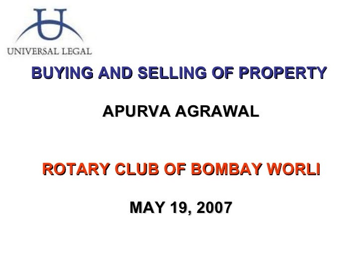 BUYING AND SELLING OF PROPERTY  APURVA AGRAWAL ROTARY CLUB OF BOMBAY WORLI MAY 19, 2007