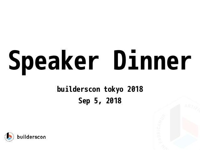 Speaker Dinner builderscon tokyo 2018 Sep 5, 2018