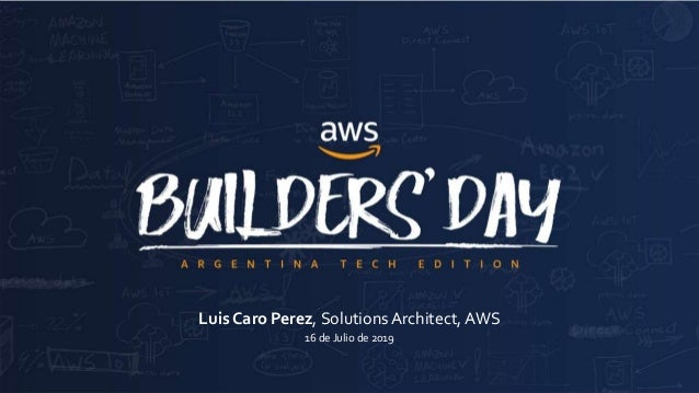 © 2018, Amazon Web Services, Inc. or its Affiliates. All rights reserved. Amazon Confidential and Trademark Luis Caro Pere...