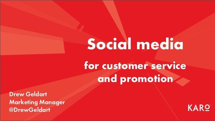 Social media                    for customer service                       and promotionDrew GeldartMarketing Manager@Drew...