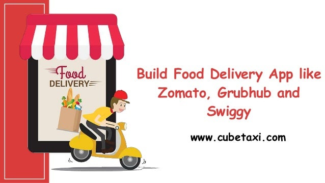 Build Food Delivery App like Zomato, Grubhub and Swiggy www.cubetaxi.com