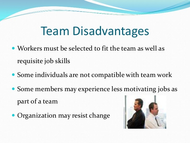 advantages and disadvantages of teamwork Understand the advantages and disadvantages of a virtual workplace explore   social interaction does help encourage more effective teamwork in a virtual.