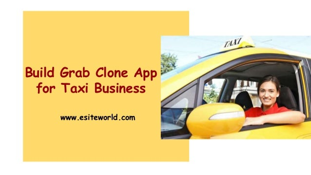 Build Grab Clone App for Taxi Business www.esiteworld.com