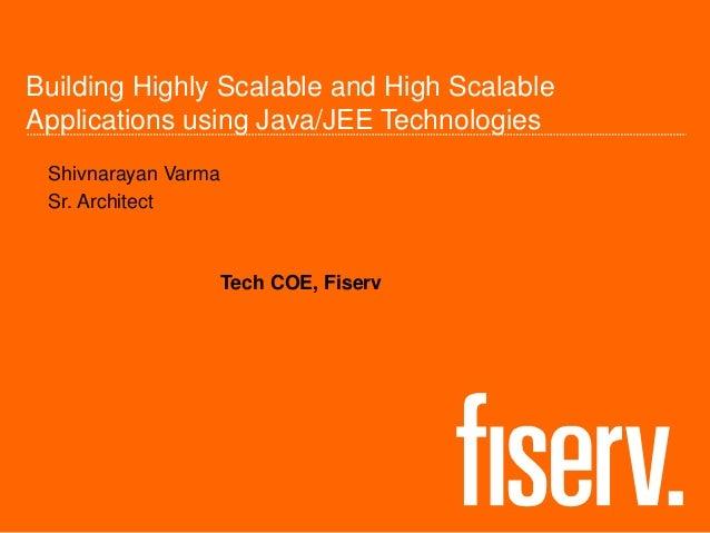 Building Highly Scalable and High Scalable Applications using Java/JEE Technologies Shivnarayan Varma Sr. Architect Tech C...