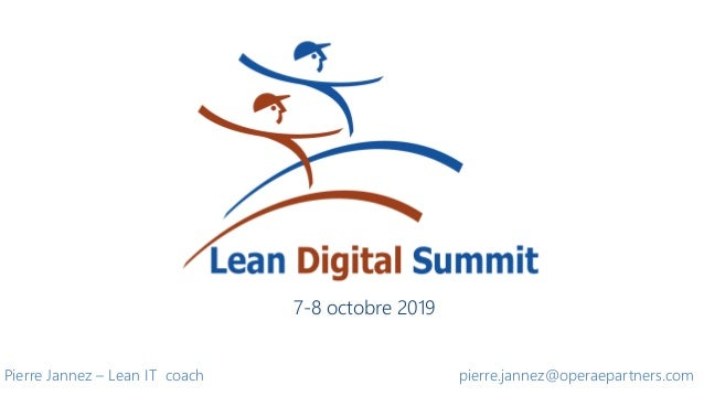 Pierre Jannez – Lean IT coach pierre.jannez@operaepartners.com 7-8 octobre 2019