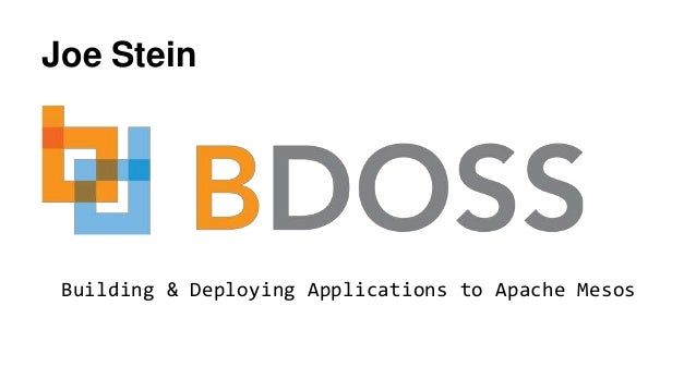 Joe Stein Building & Deploying Applications to Apache Mesos