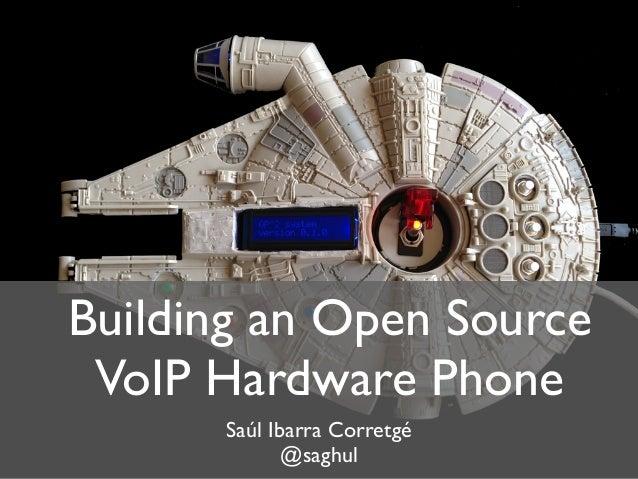 Building an Open Source VoIP Hardware Phone Saúl Ibarra Corretgé @saghul