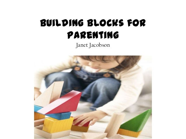 Building Blocks for parenting Janet Jacobson