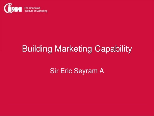 Building Marketing Capability Sir Eric Seyram A