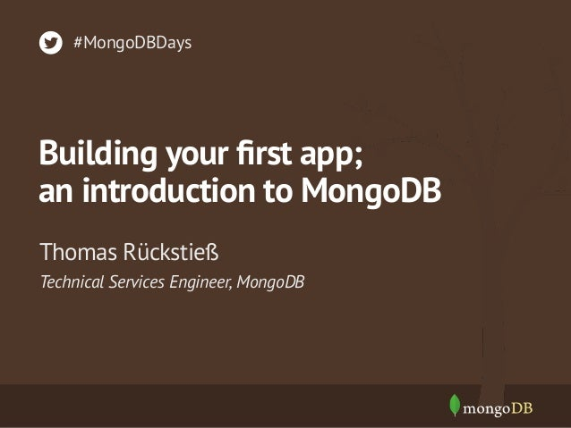 #MongoDBDays  Building your first app; an introduction to MongoDB Thomas Rückstieß Technical Services Engineer, MongoDB