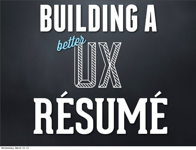BUILDING A                             et ter                               UX                           bWednesday, March...