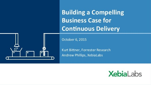 Building	   a	   Compelling	    Business	   Case	   for	   	    Con2nuous	   Delivery	    October	   6,	   2015	    	    K...