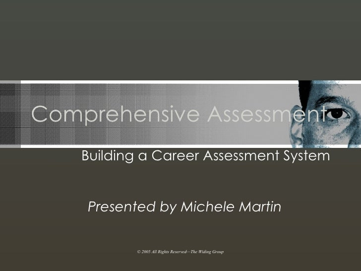 Comprehensive Assessment Building a Career Assessment System Presented by Michele Martin