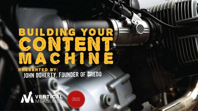 Building A Content Marketing Machine John Doherty Founder, GetCredo.com @dohertyjf