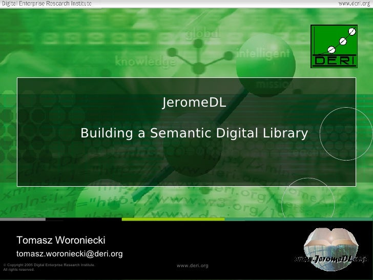 <ul><ul><li>Tomasz Woroniecki </li></ul></ul><ul><ul><li>[email_address] </li></ul></ul>JeromeDL Building a Semantic Digit...