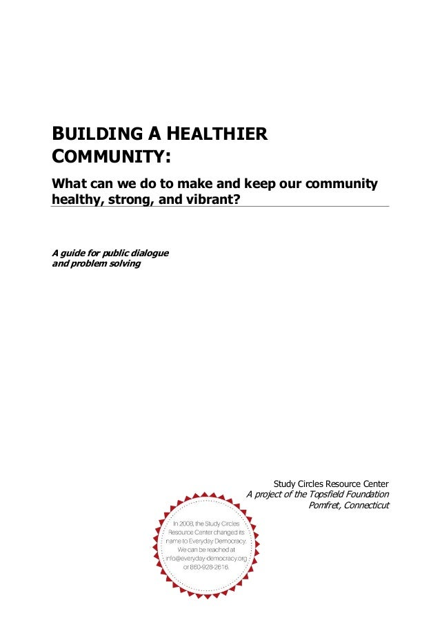 BUILDING A HEALTHIER COMMUNITY: What can we do to make and keep our community healthy, strong, and vibrant? A guide for pu...