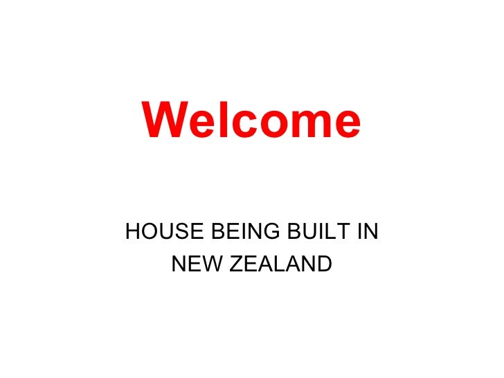Welcome HOUSE BEING BUILT IN NEW ZEALAND