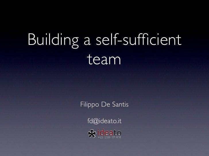 Building a self-sufficient          team        Filippo De Santis          fd@ideato.it