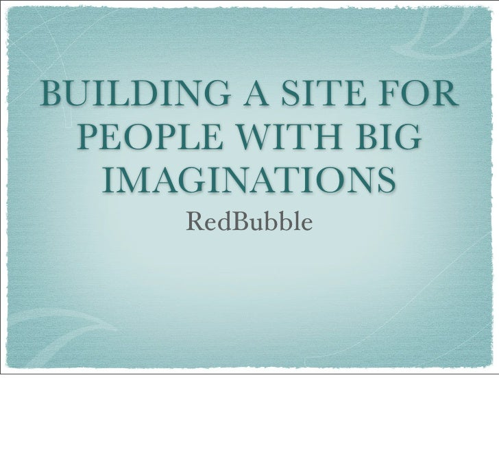 BUILDING A SITE FOR  PEOPLE WITH BIG    IMAGINATIONS       RedBubble