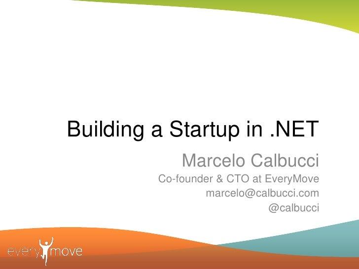 Building a Startup in .NET             Marcelo Calbucci         Co-founder & CTO at EveryMove                 marcelo@calb...
