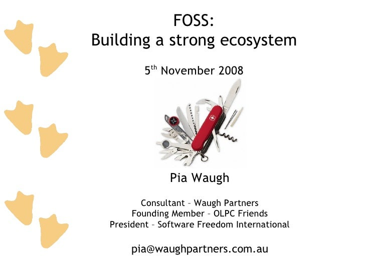 FOSS: Building a strong ecosystem           5th November 2008                     Pia Waugh          Consultant – Waugh Pa...