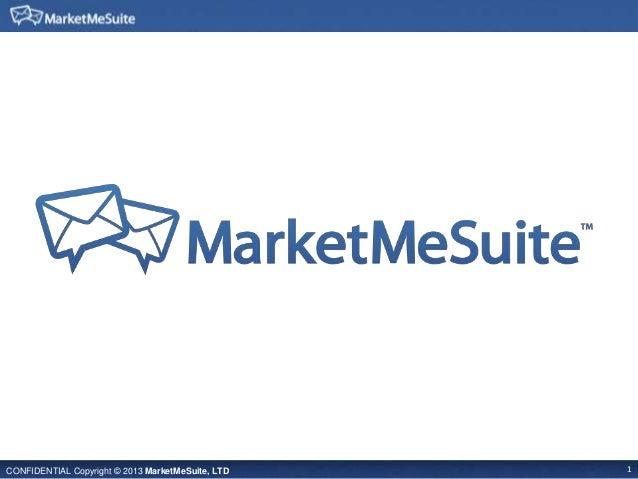 CONFIDENTIAL Copyright © 2013 MarketMeSuite, LTD 1
