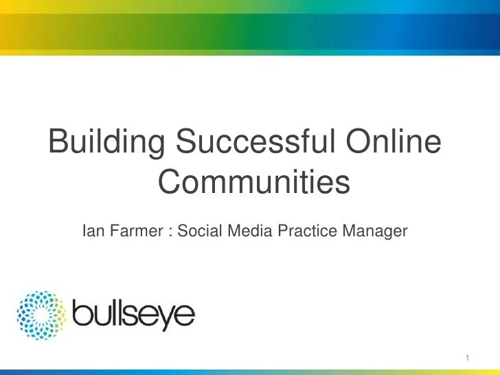 Building Successful Online         Communities   Ian Farmer : Social Media Practice Manager                               ...
