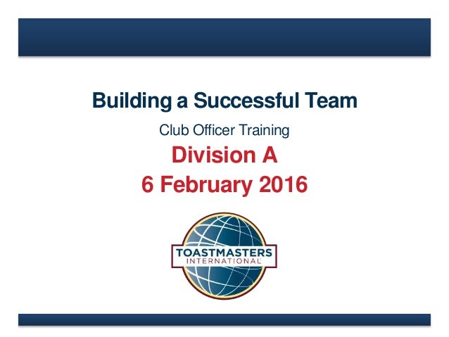 Building a Successful Team Club Officer Training Division A 6 February 2016