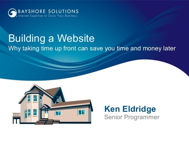 Building a WebsiteWhy taking time up front can save you time and money laterKen EldridgeSenior Programmer