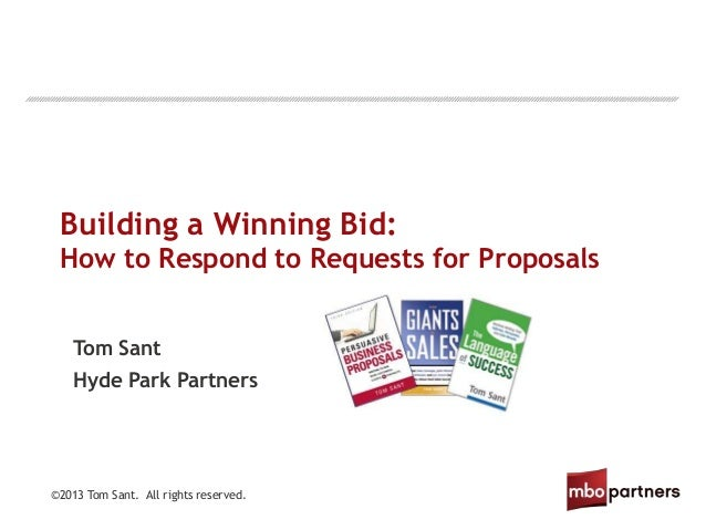 ©2013 Tom Sant. All rights reserved. Building a Winning Bid: How to Respond to Requests for Proposals Tom Sant Hyde Park P...