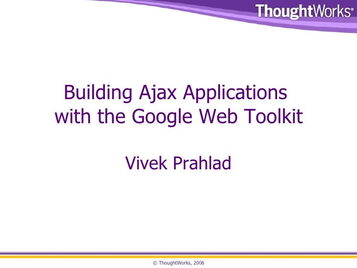 Building Ajax Applications  with the Google Web Toolkit Vivek Prahlad