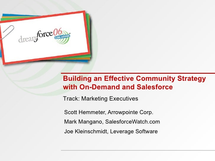 Building an Effective Community Strategy with On-Demand and Salesforce  Scott Hemmeter, Arrowpointe Corp. Mark Mangano, Sa...