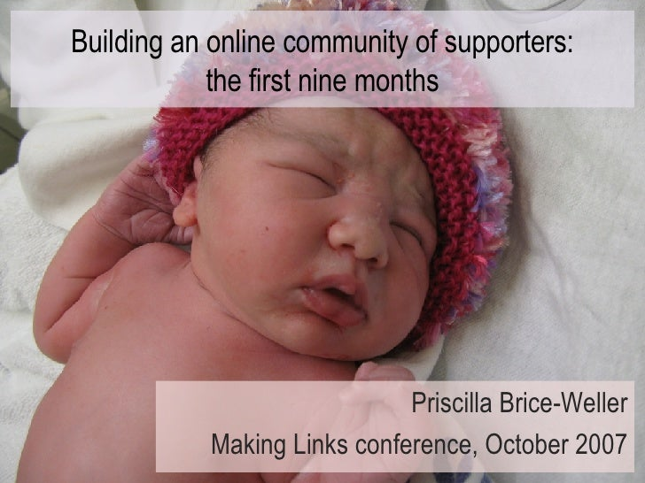 Building an online community of supporters: the first nine months Priscilla Brice-Weller Making Links conference, October ...