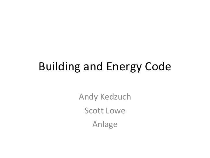 Building and Energy Code Andy Kedzuch Scott Lowe Anlage