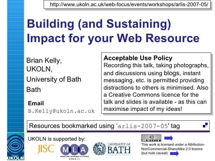 Building (and Sustaining) Impact for your Web Resource  Brian Kelly,  UKOLN, University of Bath Bath Email [email_address]...