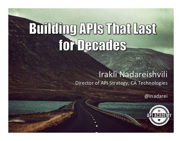 !  Irakli!Nadareishvili!  Director!of!API!Strategy,!CA!Technologies!  !  @inadarei!