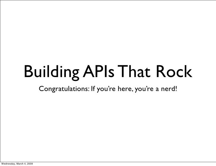 Building APIs That Rock                            Congratulations: If you're here, you're a nerd!     Wednesday, March 4,...