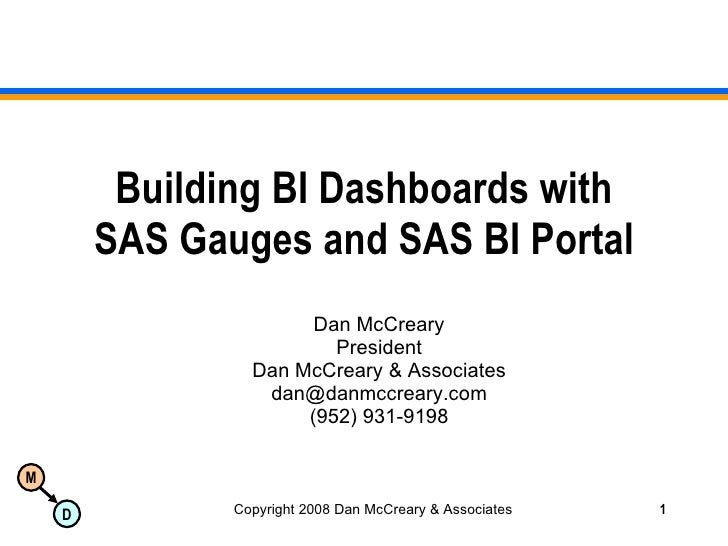Building BI Dashboards with SAS Gauges and SAS BI Portal Dan McCreary President Dan McCreary & Associates [email_address] ...