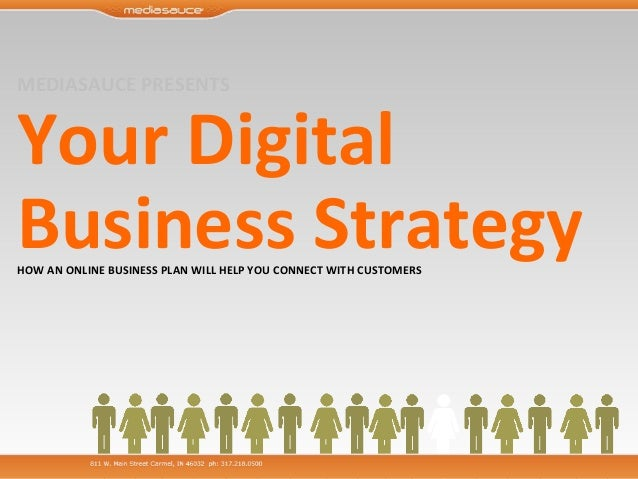 MEDIASAUCE PRESENTS Your Digital  Business Strategy HOW AN ONLINE BUSINESS PLAN WILL HELP YOU CONNECT WITH CUSTOMERS