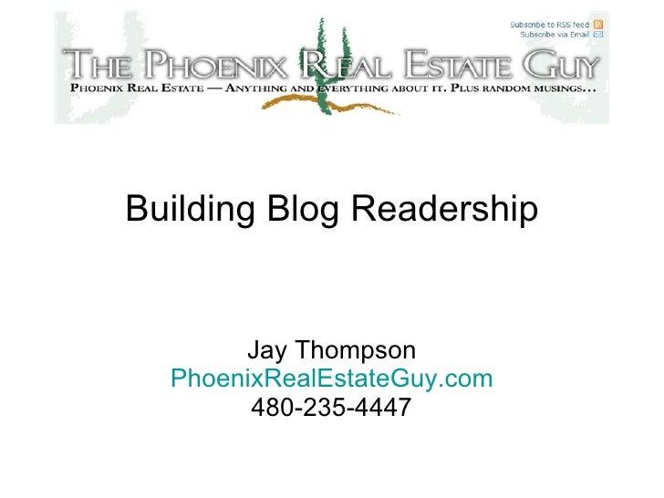 Building Blog Readership Jay Thompson PhoenixRealEstateGuy .com 480-235-4447