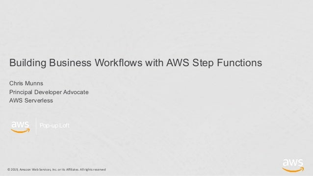 © 2019, Amazon Web Services, Inc. or its Affiliates. All rights reserved Pop-up Loft Building Business Workflows with AWS ...
