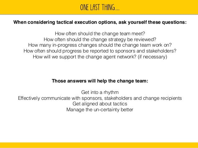 ONE LAST THING…  When considering tactical execution options, ask yourself these questions:  How often should the change t...