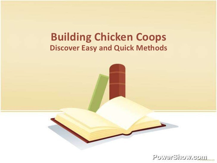 Building Chicken CoopsDiscover Easy and Quick Methods