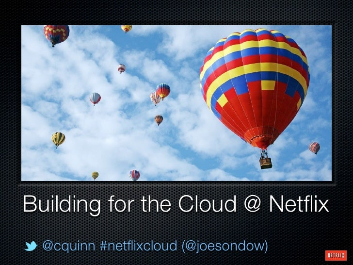 Building for the Cloud @ Netflix @cquinn #netflixcloud (@joesondow)