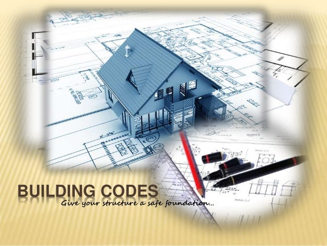 BUILDING CODES Give your structure a safe foundation…