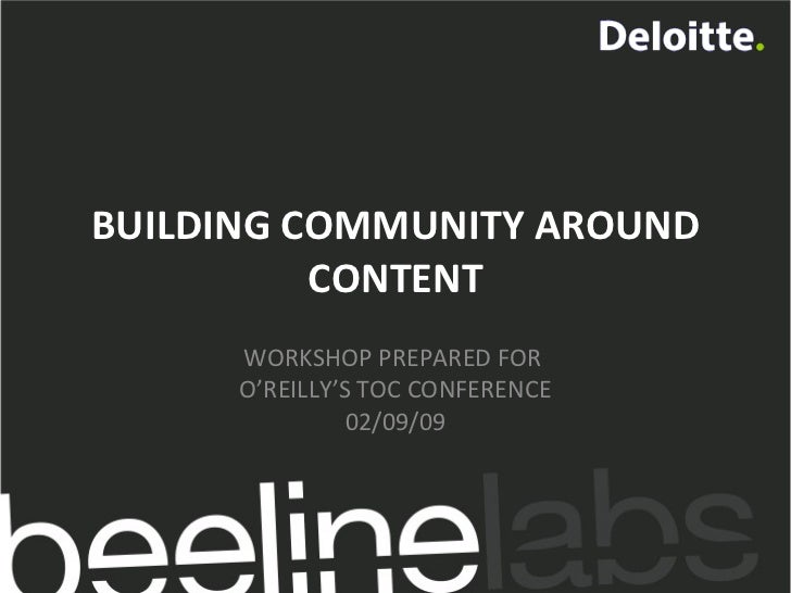 BUILDING COMMUNITY AROUND CONTENT WORKSHOP PREPARED FOR  O'REILLY'S TOC CONFERENCE 02/09/09