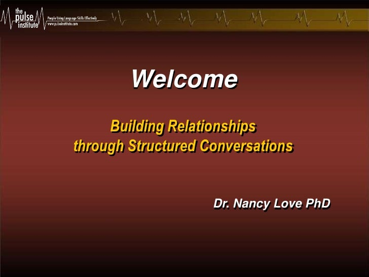 Welcome<br />Building Relationships <br />through Structured Conversations<br />Dr. Nancy Love PhD<br />