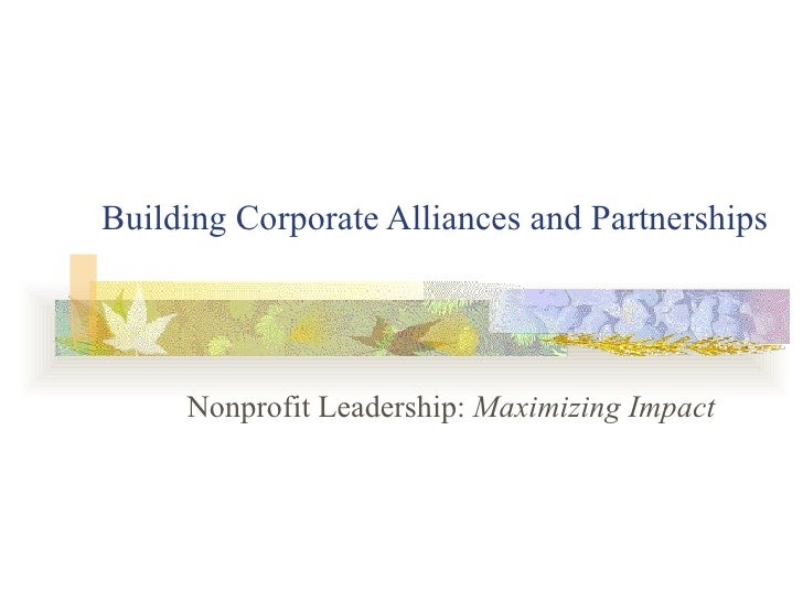 Building Corporate Alliances and Partnerships Nonprofit Leadership:  Maximizing Impact