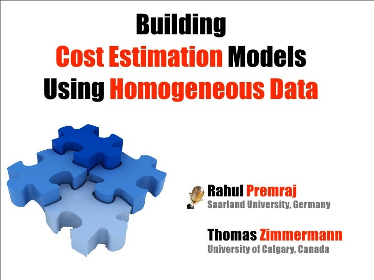 Building  Cost Estimation Models Using Homogeneous Data                Rahul Premraj              Saarland University, Ger...
