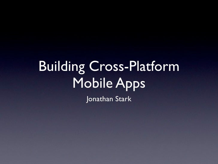 Building Cross-Platform       Mobile Apps        Jonathan Stark